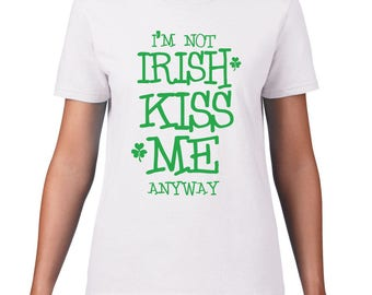St. Patrick's Day I'm Not Irish Kiss Me Anyways T-Shirt Men/Women's Styles