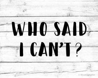 Image of: Sayings Who Said Cant Svg Can Svg Believe Svg Inspirational Quote Girl Power Svg Silhouette Cameo Cricut Vinyl Cutfile Girl Quote Quotes Babe Svg Girl Quote Svg Inspirational Quote Fashion Svg Etsy