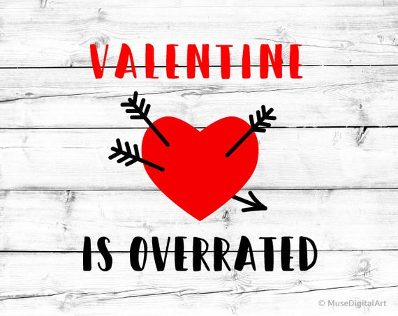 Valentine Is Overrated Svg Valentines Day Svg Arrow Heart Svg Etsy Mesmerizing Quote Valentine Day