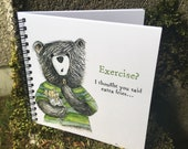 Exercise? I though you said extra fries ILLUSTRATED BEAR spiral-bound square notebook - plain inside- by Catherine Redgate