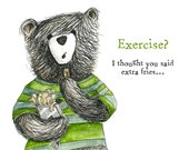 Exercise BEAR - I thought you said extra fries - HUMOUR Greeting Card - blank inside- by Catherine Redgate