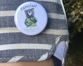 Exercise Bear - 32mm button badge - Exercise? I thought you said extra fries...- by Catherine Redgate