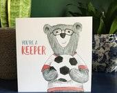You're a KEEPER Greeting Card blank inside Catherine Redgate Scotland Scottish teddy bear football ball sport fan boy male footie valentines