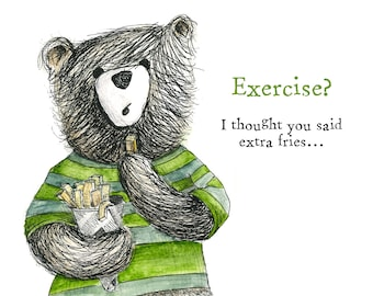 Exercise BEAR - I thought you said extra fries - HUMOUR Greeting Card - blank inside- by Catherine Redgate funny pun birthday chips scottish