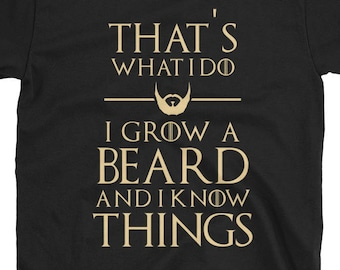 That's What I Do I Grow A Beard And I Know Things T-Shirt - Novelty Funny Parody Movie TV Show Unisex Short Sleeve Print on Demand Shirt
