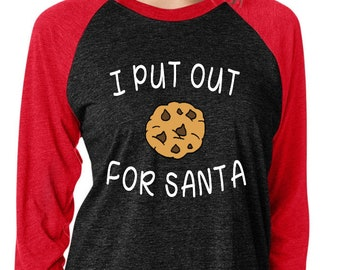 adcaf0fb I put out for Santa/Cookies for Santa/Put out cookies for Santa/Funny  Christmas shirt/Funny Santa shirt/Funny adult Christmas tee