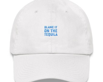 Blame it on The Tequila Dad Hat 7dd8bf94873a