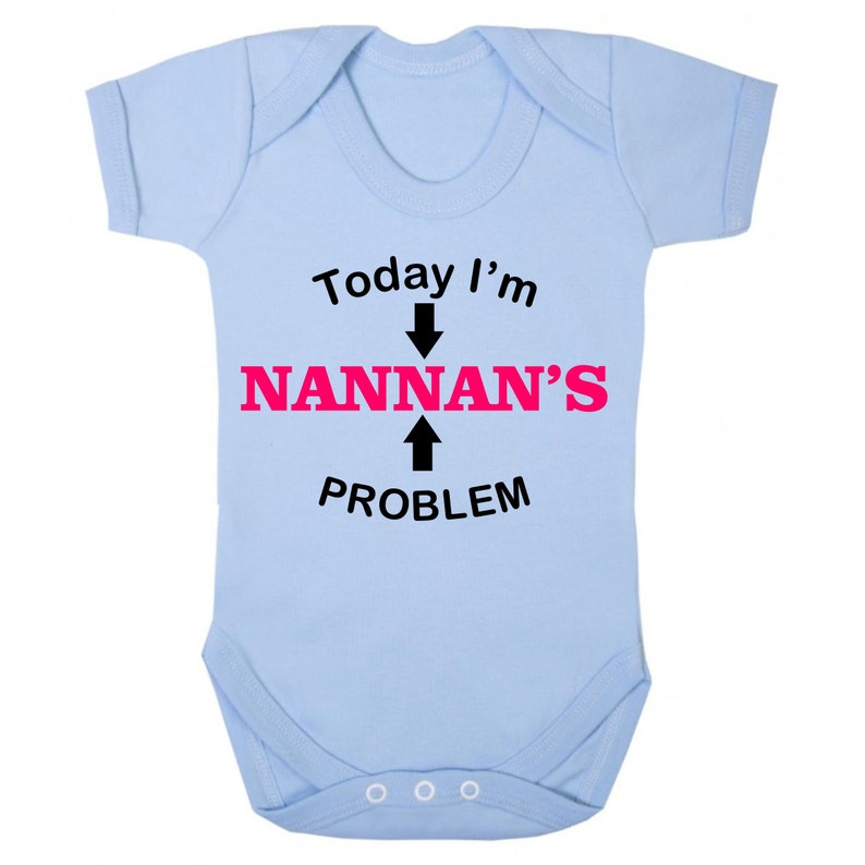 Today I/'m Nanny/'s Problem Funny Baby Grow Boys Girls Bodysuit Vest Unisex Gift