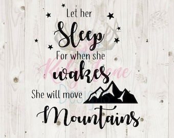 Let Her Sleep For When She Wakes She Will Move Mountains SVG Cut File- Baby Girl svg- Baby Girl Nursery Sign Svg- Nursey Reverse Canvas svg