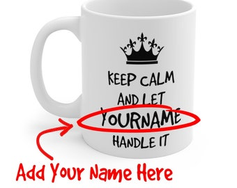 """Keep Calm and Let """"YourName"""" Handle It Funny Personalized Name Gift Coffee Mug - 11 oz or 15 oz - Add Your Custom First or Last Name Here"""