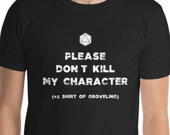 D20 Dice T-Shirt, D&D Gaming Tee, Dungeons and Dragons Gamer Tshirt, Dungeon Master Gift, Please Don't Kill My Character Shirt Of Groveling