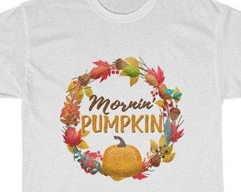 Mornin' Pumpkin T-Shirt, Good Morning Thanksgiving Tee Shirt, Fall Floral Wreath Unisex Tshirt