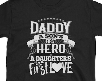 c4da1afc9 Gift For Dad, Father's Day T Shirt, Daddy A Son's First Hero A Daughter's  First Love