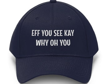 Eff You See Kay Why Oh You Dad Hat Men Women Funny Embroidered Baseball Cap
