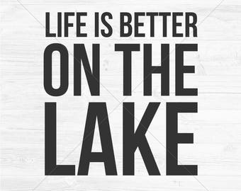 Life Is Better On The Lake Cut File, SVG, DXF, png, jpg, eps, Instant Download, Silhouette Cameo Cut File, Cricut Cutting File