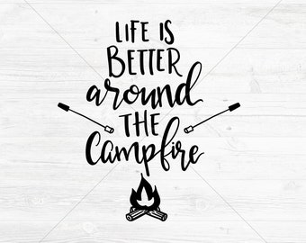 Life Is Better Around The Campfire Cut File, Hand Lettered Design, SVG, DXF, png, jpg, eps, Instant Download, Silhouette Cricut Cutting File