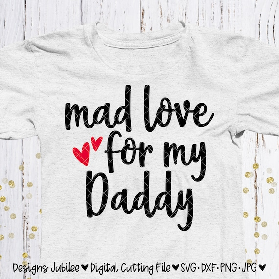 Fathers Day Shirt Design Svg Mad Love For My Daddy Svg Etsy