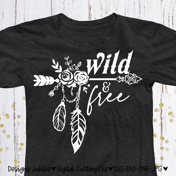 Wild And Free Svg Wild And Free Shirt Design Svg Arrow Svg Etsy