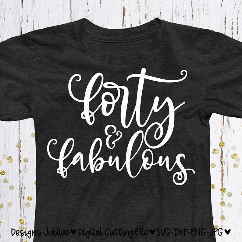 Forty And Fabulous Svg Cut File 40th Birthday Shirt Design