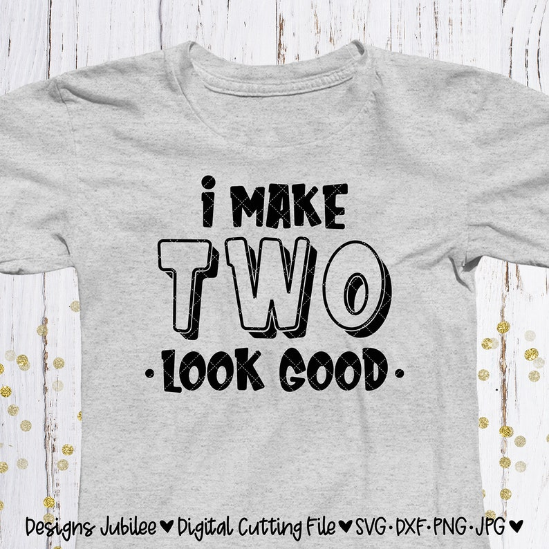 eca9ed63ad263 I Make Two Look Good svg, Boy Birthday Shirt Design, 2nd Birthday, png  file, svg files sayings, svg files for cricut silhouette, svg file