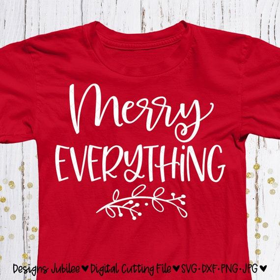 Christmas Shirt Sayings.Merry Everything Svg File Christmas Svg Christmas Shirt Design Svg Farmhouse Christmas Svg Files Sayings Svg Files For Cricut Silhouette