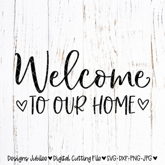 Welcome To Our Home Svg Welcome Sign Design Svg Welcome Home Etsy