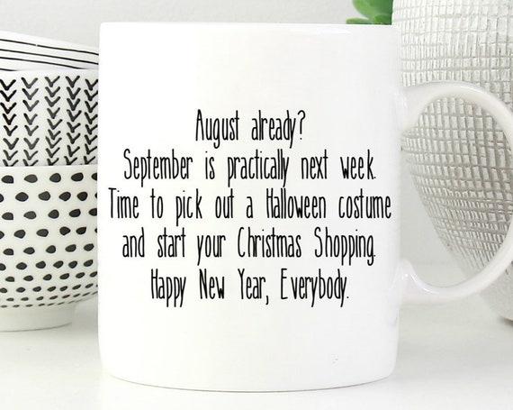 August Already Mug ~ Happy New Year ~  Fun Coffee Mug - Fun Saying ~ Coworker Gift ~ Birthday Gift ~ Christmas Gift ~ Stocking Stuffer