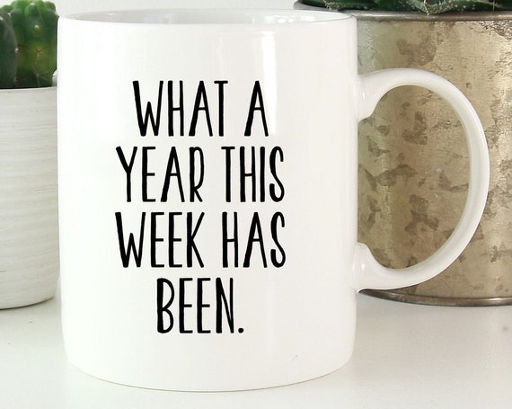 What a Year This Week Has Been Mug