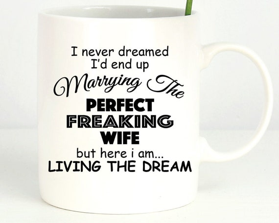 Marrying The Perfect Wife Mug - Fun Coffee Mug - Fun Saying ~ Coworker Gift ~ Birthday Gift ~ Christmas Gift ~ White Elephant Gift