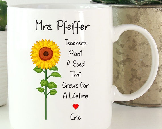 Personalized Teacher Mug ~ Gift for Teacher ~ Teacher's Plant A Seed That Grows For A Lifetime ~ Christmas ~ Graduation Gift ~ Sunflower