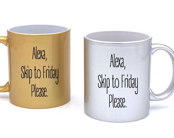Alexa, Skip to Friday Please Mug - Metallic Gold or Silver