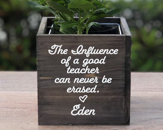 Personalized Good Teacher Wood Planter Vase Box ~ The Influence of a Good Teacher Can Never Be Erased ~ Teacher Gift ~ Christmas ~ School