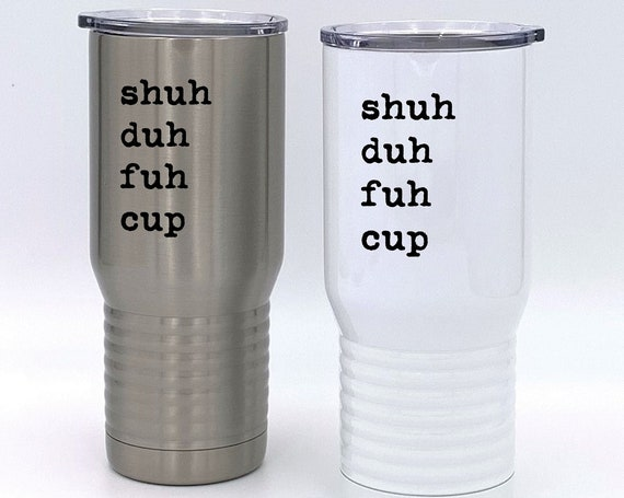 Shuh Duh Fuh Cup Insulated Tumbler