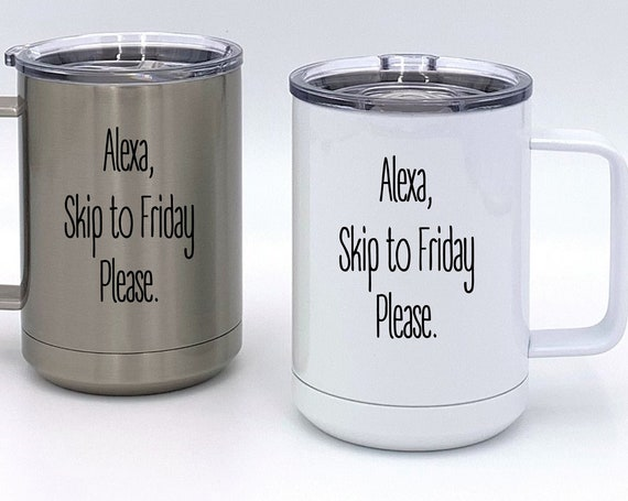 Alexa, Skip to Friday Please Insulated Mug ~ Travel Mug