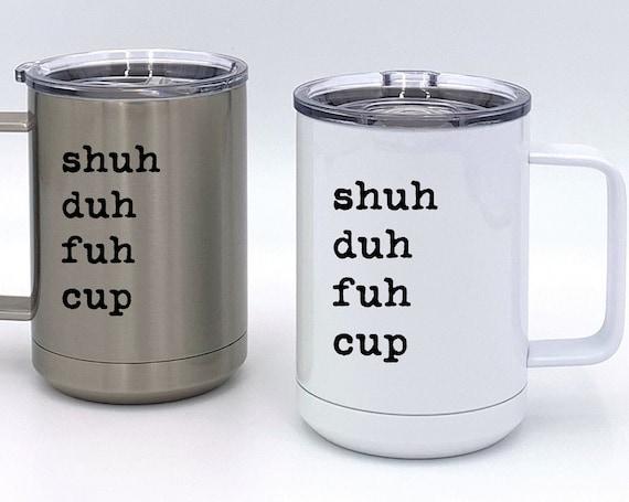 Shuh Duh Fuh Cup Insulated Mug