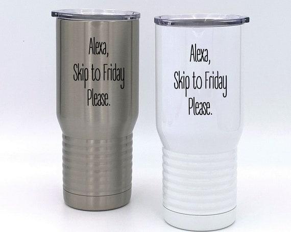 Alexa, Skip to Friday Please Tumbler