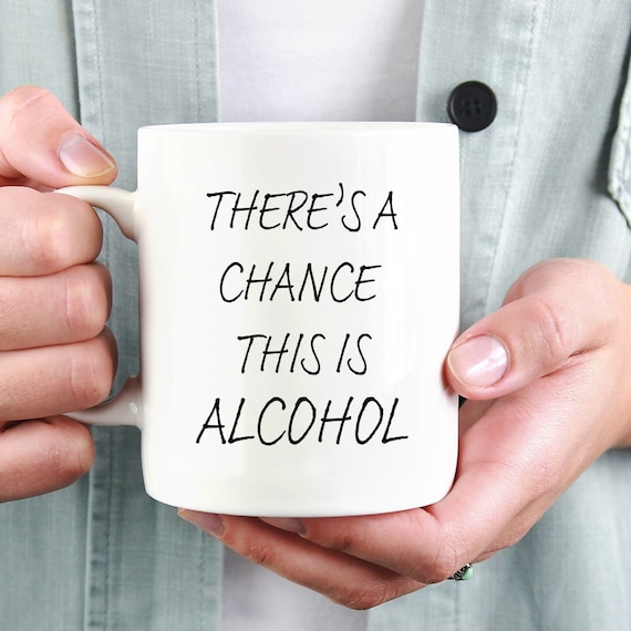 There's a Chance This Is Alcohol Mug