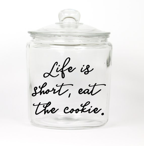Life is Short, Eat the Cookie. Cookie Jar ~ Glass