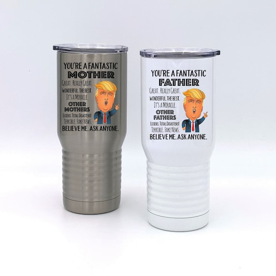 You're a Fantastic Father or Mother Tumbler ~ Trump Funny