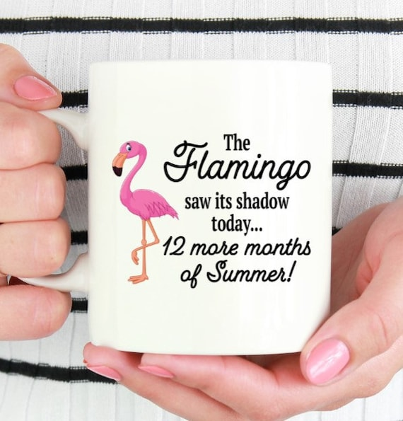 The Flamingo Saw Its Shadow Mug - 12 More Months of Summer - Fun Mug - Ceramic Mug - Pink Flamingo Mug - Christmas Gift - Groundhog Day