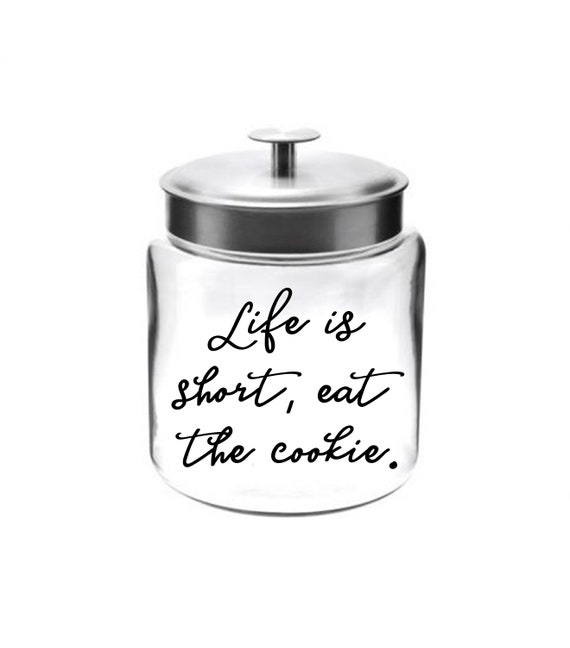 Life is Short, Eat the Cookie. Cookie Jar ~ Glass Jar with Seal ~ Made in USA
