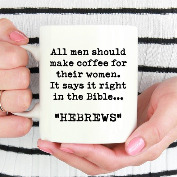Hebrews Mug - Fun Coffee Mug - Fun Saying ~ Coworker Gift ~ Birthday Gift ~ Christmas Gift ~ White Elephant Gift ~ All Men Make Coffee