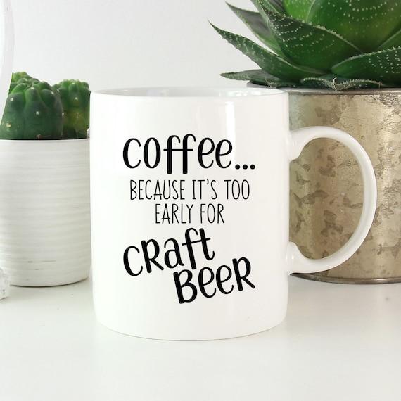 Too Early For Craft Beer Coffee Mug
