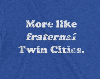 More like fraternal Twin Cities. Short sleeve t-shirt