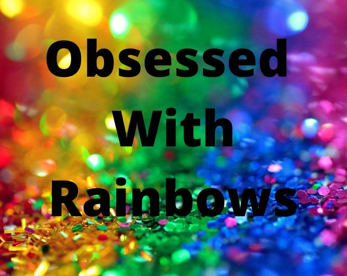 i Obsessed With Rainbows