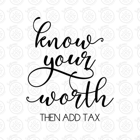 Know Your Worth Then Add Tax Svg Dxf Jpeg Inspirational Etsy