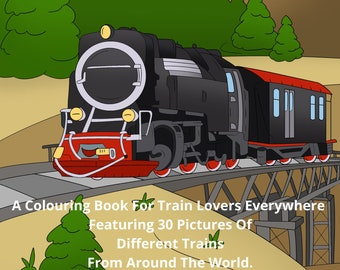 Trains Of The World. A Colouring Book For Train Lovers Everywhere.