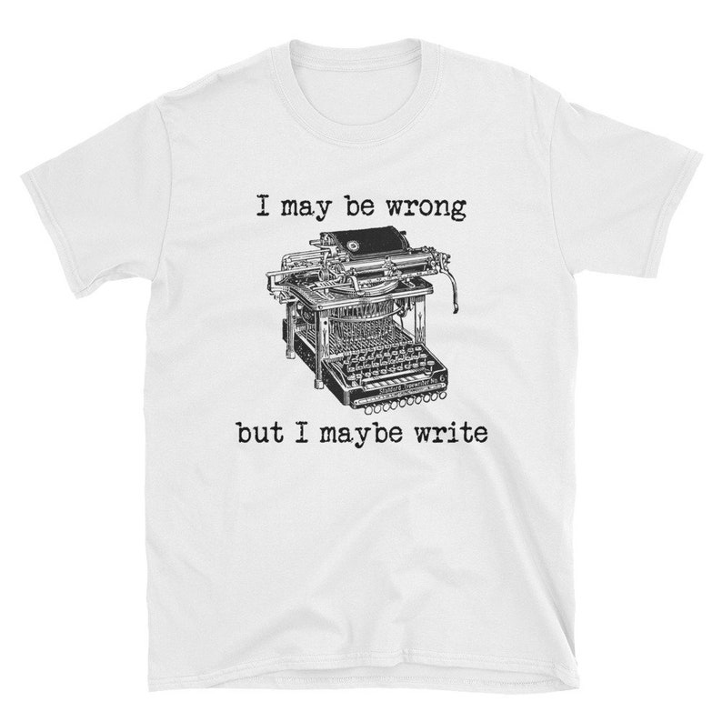 c0ed34c0 I May Be Wrong But I Maybe Write T-Shirt for Authors Writers   Etsy