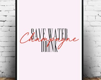 Save Water Drink Champagne. A4, A3, A2. Fashion Wall Art, Office Art, Designer Wall Art, Inspirational Wall Art, Fashion Poster, Art Poster