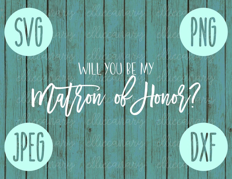 Will You Be My Matron of Honor svg png jpeg dxf // Small Business Use //  Wedding SVG // Vinyl Cut File Bridal Party Wedding Gift Bride Groom